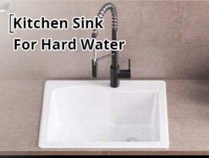 best kitchen sink for hard water