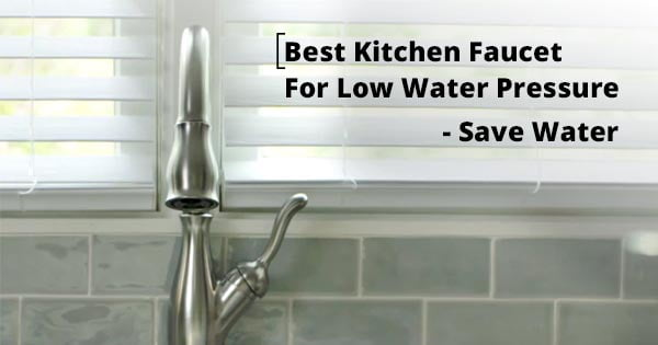 the best kitchen faucet for low water pressure save Featrd img 300